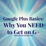 Google Plus Basics: Why You NEED to Get on G+ {2}