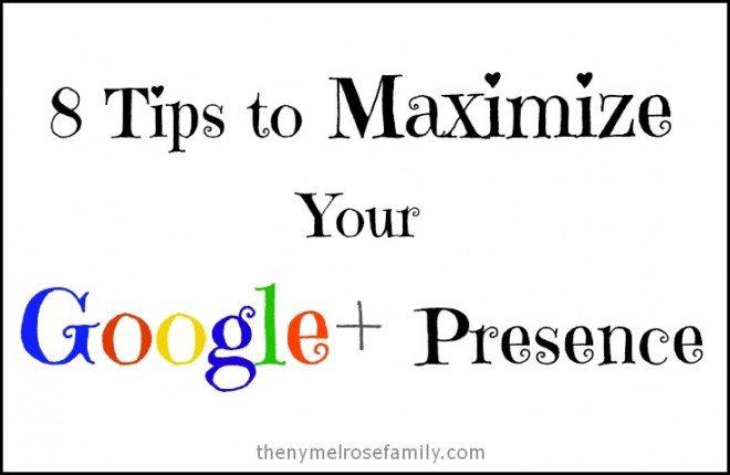 8 Tips to Maximize Your Google+ Presence