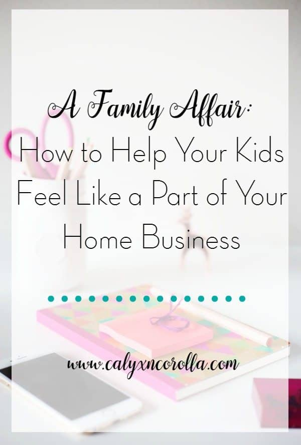 how-to-help-your-kids-feel-like-a-part-of-your-home-business